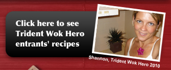Click here to see previous Trident Wok Hero entrant's recipes